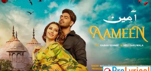 Aameen Full Song Lyrics – Karan Sehmbi | Heli Daruwala