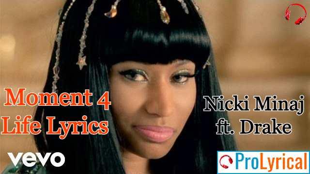 Moment 4 Life Lyrics - Nicki Minaj ft. Drake