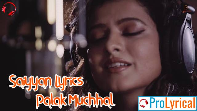 Saiyyan Lyrics in English - Palak Muchhal