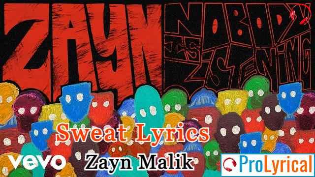Sweat Lyrics - Nobody is Listening | Zayn Malik