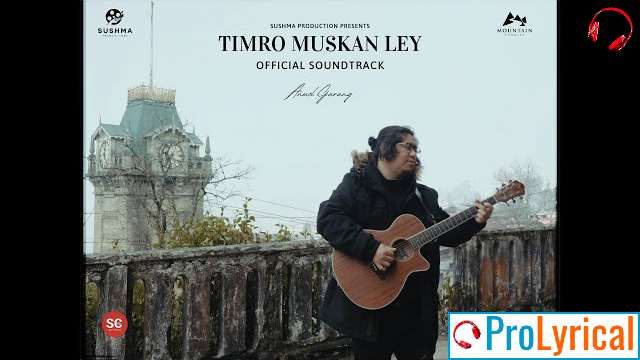 Timro Muskan Ley Lyrics - Anmol Gurung