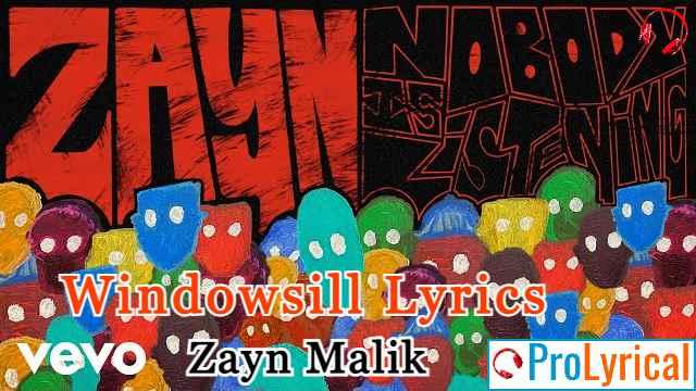 Windowsill Lyrics - Nobody is Listening | Zayn Malik