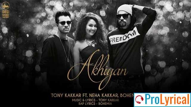 Akhiyan Lyrics - T&F |Neha Kakkar, Tony Kakkar & Bohemia