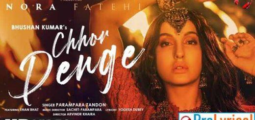 Chhor Denge Lyrics - Parampara Tandon | Nora Fatehi