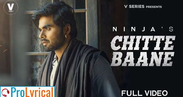 Chitte Baane Lyrics - Ninja
