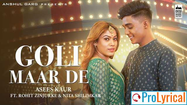 Goli Maar De Lyrics - Asees Kaur