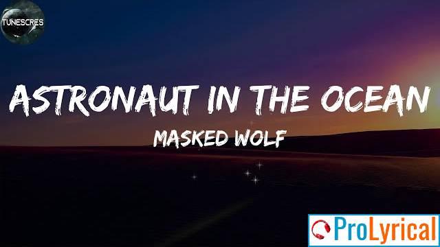 I Feel Like An Astronaut In The Ocean Lyrics - Masked Wolf