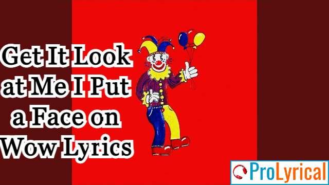 Look at Me I Put a Face on Wow Lyrics - Lil Darkie