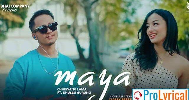 Maya Lyrics - Chhewang ft. Khusbu