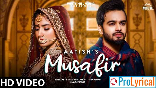 Musafir Lyrics - Aatish & Cherry