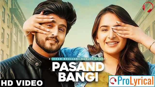 Pasand Bangi Lyrics - Gurnam Bhullar & Gurlez Akhtar