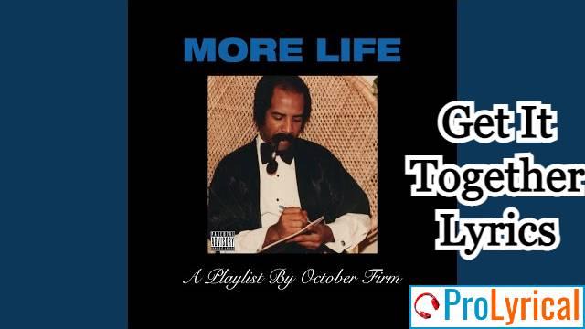 You Need Me To Get That Sh Together Lyrics - Drake