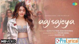 Aaj Sajeya Lyrics - Goldie Sohel | Alaya F & Taaha Shah