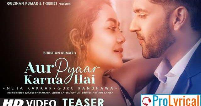 Aur Pyaar Karna Hai Lyrics - Neha Kakkar & Guru Randhawa