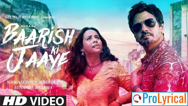 Baarish Ki Jaaye Lyrics - B Praak | Nawazuddin