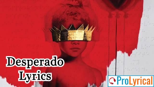 Desperado Lyrics - Rihanna | Anti