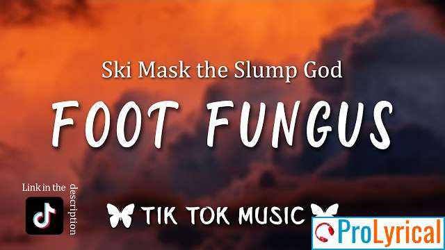 Ski Mask The Slump God Foot Fungus Lyrics