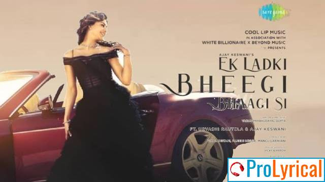 Ek Ladki Bheegi Bhaagi Si Lyrics - Ajay Keswani & Urvashi Rautela