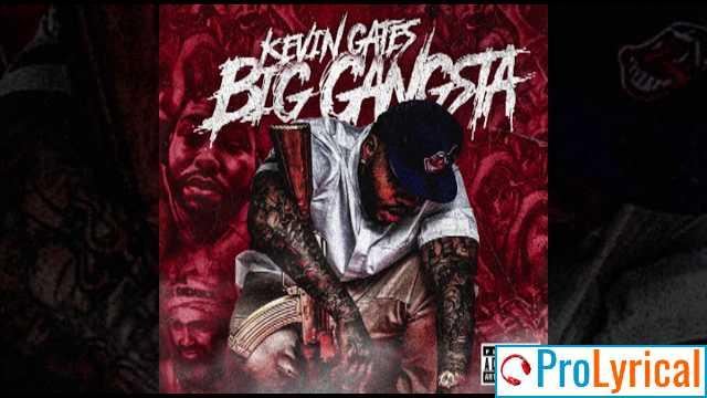 Im A Big Gangsta Lyrics - Kevin Gates