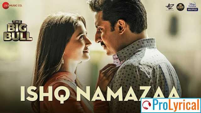 Ishq Namazaa Lyrics - The Big Bull | Ankit Tiwari