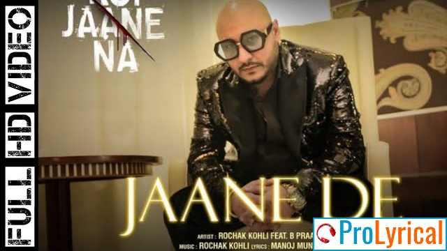 Jaane De Lyrics - B Praak | Koi Jaane Na