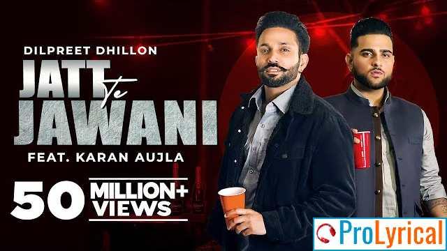 Jatt Te Jawani Lyrics - Dilpreet Dhillon & Karan Aujla