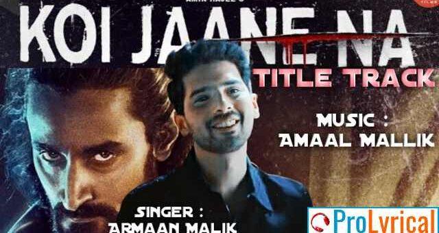 Koi Jaane Na Lyrics (Title Track) - Armaan Malik & Tulsi Kumar