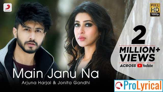 Main Janu Na Lyrics - Arjun Harjai & Jonita Gandhi