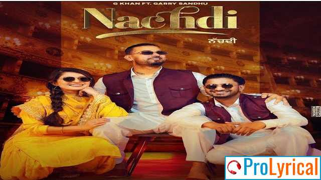 Nachdi Lyrics - G Khan & Garry Sandhu