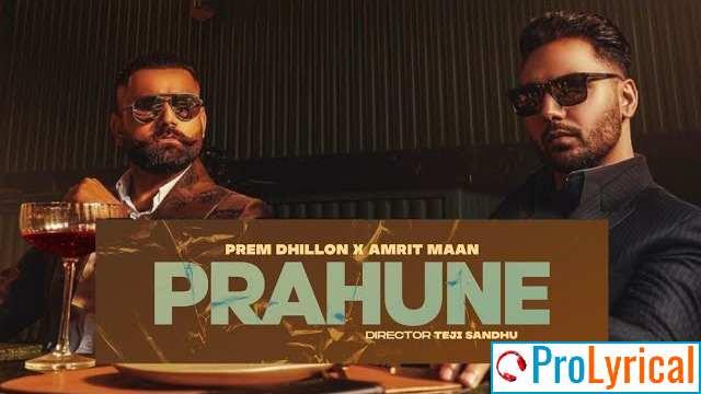 Prahune Lyrics - Prem Dhillon Ft. Amrit Maan