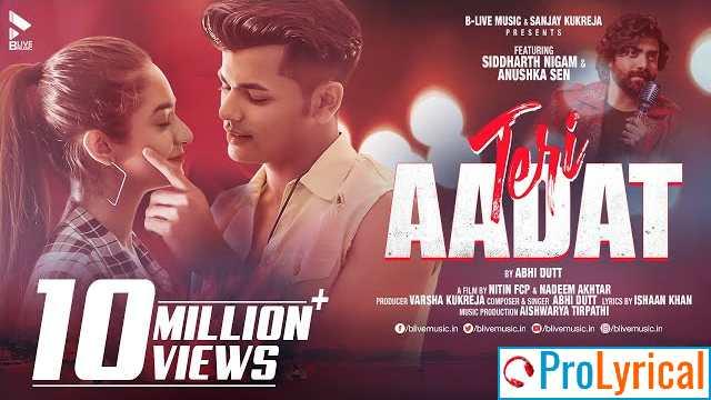 Teri Aadat Jo Lagi Hai Lyrics - Abhi Dutt | Anushka Sen