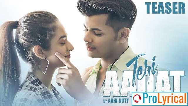 Teri Aadat Lyrics - Abhi Dutt | Anushka Sen & Siddharth Nigam