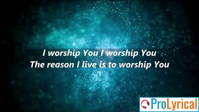 The Reason I Live Is to Worship You Lyrics - Kent Henry