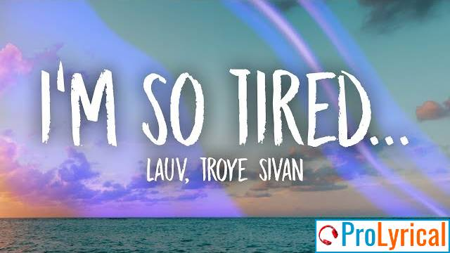 Tired Of Love Song Lyrics -  Lauv & Troye Sivan