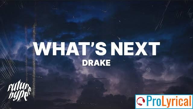 What's Next Lyrics - Drake