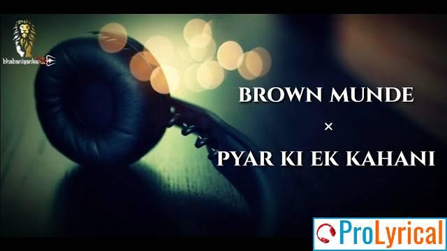 Brown Munde Aao Sunao Pyar Ki Ek Kahani Lyrics
