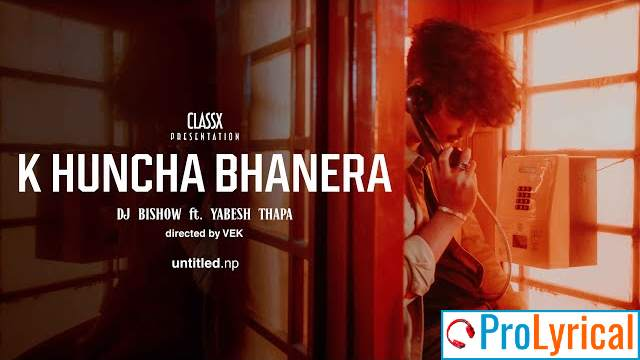 K Huncha Bhanera Lyrics - Dj Bishow