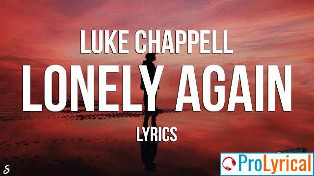 Lonely Again Lyrics - Luke Chappell
