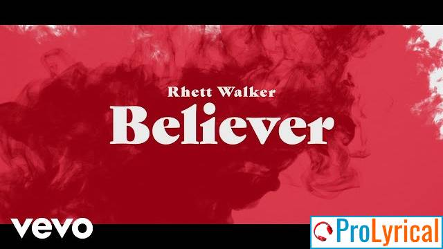 Lyrics Believer Rhett Walker