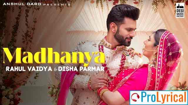 Madhanya Lyrics - Rahul Vaidya & Asees Kaur