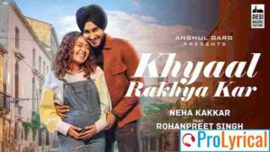 Khyaal Rakhya Kar Lyrics – Neha Kakkar ft. Rohanpreet Singh